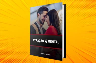 """E-Book """"Atração Mental na Conquista de Mulheres"""" funciona mesmo? Não Compre Antes de Ler Isso!"""
